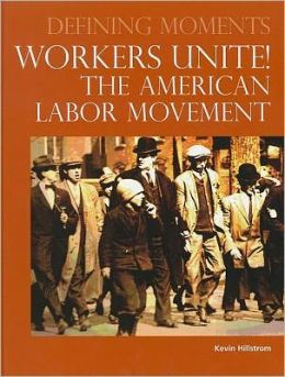 Worker's Unite!: The American Labor Movement