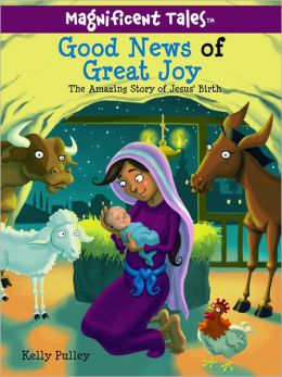 Good News of Great Joy: The Amazing Story of Jesus' Birth