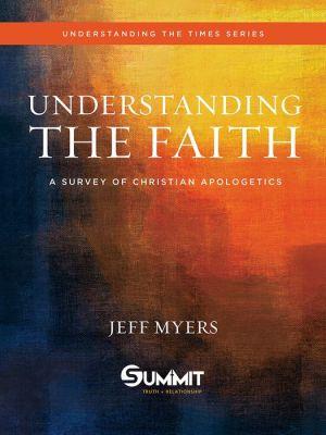 Understanding the Faith: A Survey of Christian Apologetics