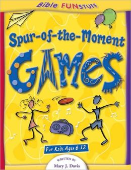 Spur of The Moment Games: Instant Games to Fit Your Class Needs: Grades 1-6
