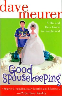 Good Spousekeeping: The His n' Hers Guide to Couplehood