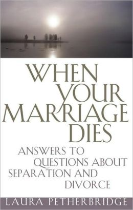 When Your Marriage Dies: Practical Answers About Divorce