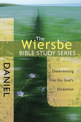 The Wiersbe Bible Study Series: Daniel: Determining to Go God's Direction