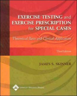 Exercise Testing and Exercise Prescription for Special Cases: Theoretical Basis and Clinical Application