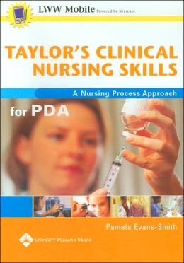 Taylor's Clinical Nursing Skills for PDA: Powered by Skyscape, Inc.