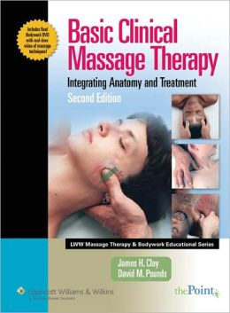 Basic Clinical Massage Therapy: Integrating Anatomy and Treatment