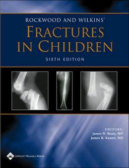 Rockwood and Wilkins' Fractures in Children: Rockwood, Green, and Wilkins' Fractures