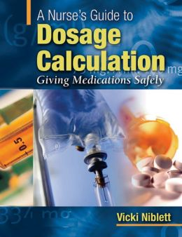 A Nurse's Guide to Dosage Calculation: Giving Medications Safely