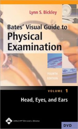 Bates' Visual Guide to Physical Examination: Head-to-Toe Assessment of the Adult
