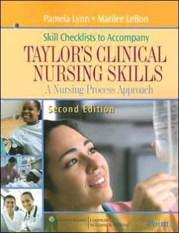Skill Checklists to Accompany Taylor's Clinical Nursing Skills: A Nursing Process Approach