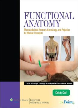 Functional Anatomy: Musculoskeletal Anatomy, Kinesiology, and Palpation for Manual Therapists