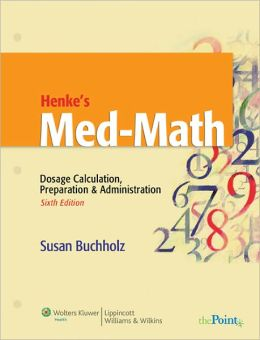 Henke's Med-Math: Dosage Calculation, Preparation and Administration