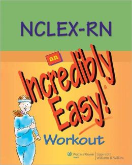 NCLEX-RN: An Incredibly Easy! Workout