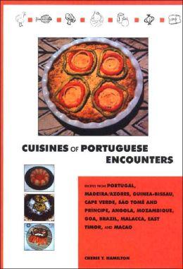 Cuisines of Portugese Encounters: Recipes from Angola, Azores, Brazil, Cape Verde, East Timor, Goa, Guinea-Bissau, Macau, Madeira, Malacca, Mozambique, Portugal and Sao Tome and Principe