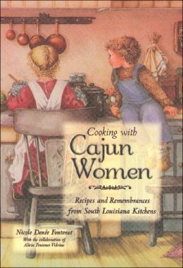 Cooking with Cajun Women: Recipes and Remembrances from South Louisiana Kitchens