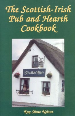 The Scottish-Irish Pub And Hearth Cookbook