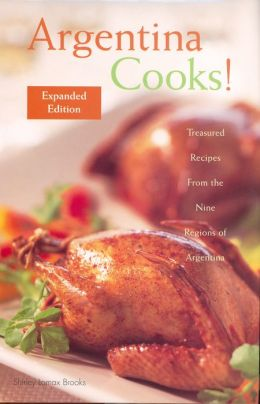 Argentina Cooks! :Treasured Recipes from the Nine Regions of Argentina