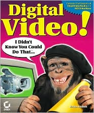Digital Video! I Didn't Know You Could Do That...