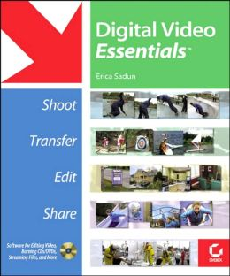 Digital Video Essentials: Shoot, Transfer, Edit, Share