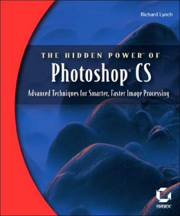 The Hidden Power of Photoshop CS: Advanced Techniques for Smarter, Faster Image Processing