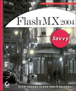 Flash MX 2004 Savvy: Also Covers Flash Professional!