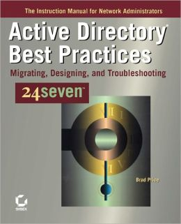 Active Directory Best Practices 24seven: Migrating, Designing, and Troubleshooting