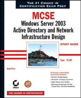 MCSE Windows Server 2003 Active Directory and Network Infrastructure Design Study Guide: Exam 70-297