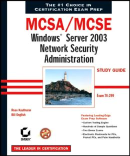 MCSA/MCSE: Windows Server 2003 Network Security Administration Study Guide (70-299)