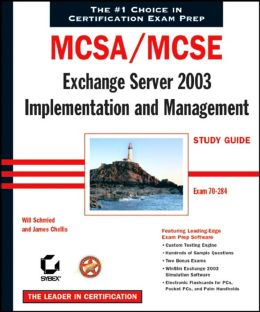 MCSA/MCSE: Exchange Server 2003 Implementation and Management Study Guide (70-284)