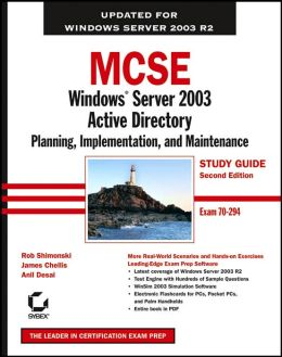 MCSE: Windows Server 2003 Active Directory Planning, Implementation, and Maintenance Study Guide, Second Edition (70-294)