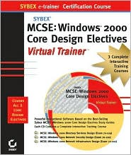 MCSE: Windows 2000 Core Design Electives Virtual Trainer (Sybex E-Trainer Series)