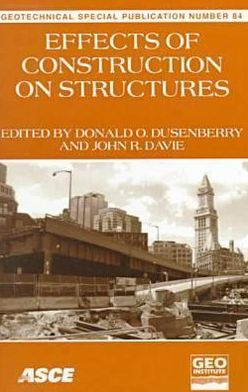 Effects of Construction on Structures: Proceedings of the Geo-Institute of the American Society of Civil Engineers Geo-Congress '98: Boston, Massachusetts, October 18-21, 1998