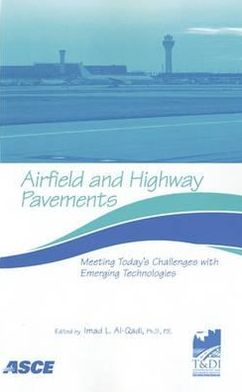 Airfield and Highway Pavements: Meeting Today's Challenges with Emerging Technologies: Proceedings of the 2006 Airfield and Highway Pavement Specialty Conference: April 30-MA6 3, 2006, Atlanta, Georgia