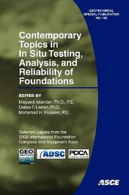 Contemporary Topics in in Situ Testing, Analysis, and Reliability of Foundations: Selected Papers from the 2009 International Foundation Congress and Equipment Expo: March 15-19, 2009, Orlando, Florida