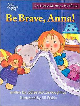 Be Brave, Anna!: God Helps Me when I'm Afraid