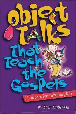 Object Talks That Teach the Gospels: 25 Lessons for Elementary Kids