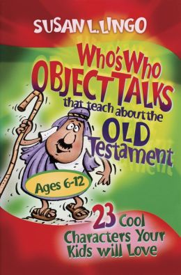 Who's Who Object Talks That Teach About the Old Testament: 23 Cool Characters Your Kids Will Love