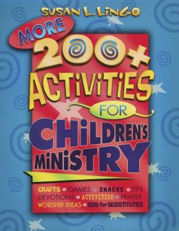 More 200+ Activities for Christian Ministry: Crafts, Games, Snacks, Tips, Devotions, Activities, Prayer, Worship Ideas, SOS for Substitutes!