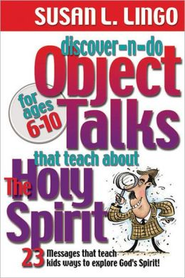 Discover-n-Do Object Talks That Teach about the Holy Spirit: 23 Messages That Teach Kids Ways to Explore God's Spirit