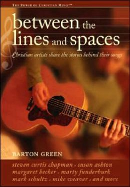 Between the Lines and Spaces: Christian Artists Share the Personal Stories Behind Their Songs
