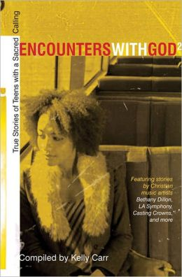 Encounters with God 2: True Stories of Teens with a Sacred Calling