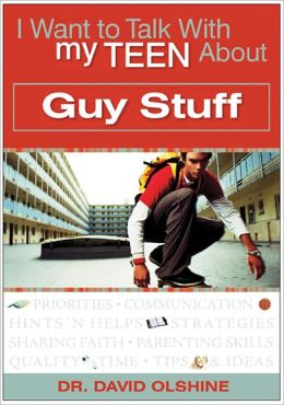 I Want to Talk With My Teen About: Guy Stuff