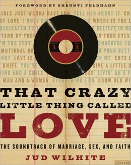 That Crazy Little Thing Called Love: The Soundtrack of Marriage, Sex, and Faith