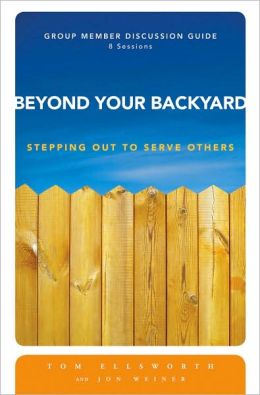 Beyond Your Backyard Group Member Discussion Guide: Stepping Out to Serve Others