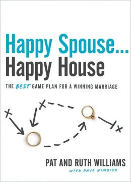 Happy Spouse... Happy House: The Best Game Plan for a Winning Marriage