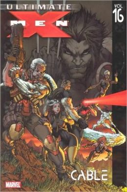 Ultimate X-Men - Volume 16: Cable