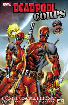 Deadpool Corps - Volume 1: Pool-Pocalypse Now Kieron Gillen and Rob Liefeld