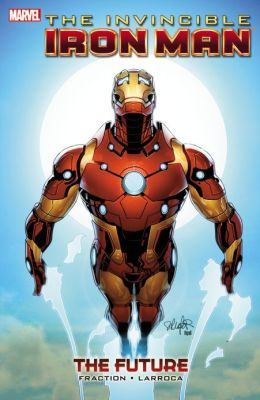 Invincible Iron Man Volume - 11: The Future Matt Fraction and Salvador Larroca