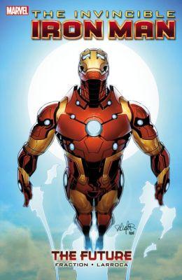 Invincible Iron Man Volume - 11: The Future Matt Fraction and Salvador Larroca