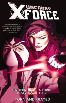 Uncanny X-Force Volume 2: Torn and Frayed (Marvel Now)
